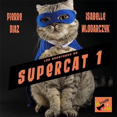 Isabelle Wlodarczyk, Pierre Diaz - Les aventures de Supercat 1
