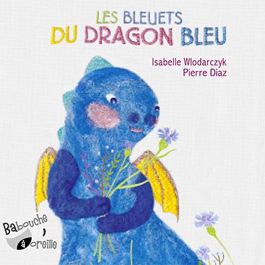 Isabelle Wlodarczyk, Pierre Diaz - Les bleuets du dragon bleu
