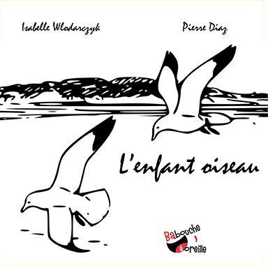 Isabelle Wlodarczyk, Pierre Diaz - L'enfant oiseau