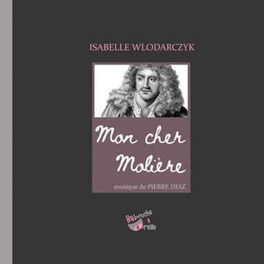 Isabelle Wlodarczyk, Pierre Diaz - Mon cher Molière