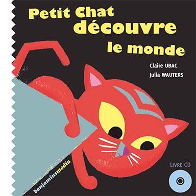 Claire Ubac - Petit chat découvre le monde