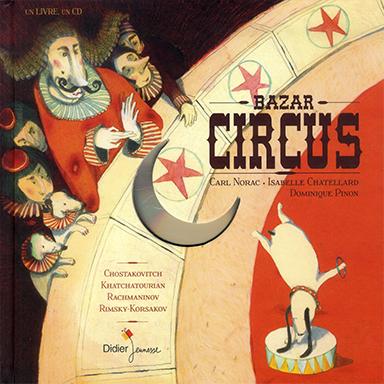 Carl Norac, Isabelle Chatellard, Dominique Pinon - Bazar Circus