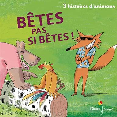 Jean-Louis Le Craver, Christine Kiffer, Hervé Suhubiette - Bêtes pas si bêtes !