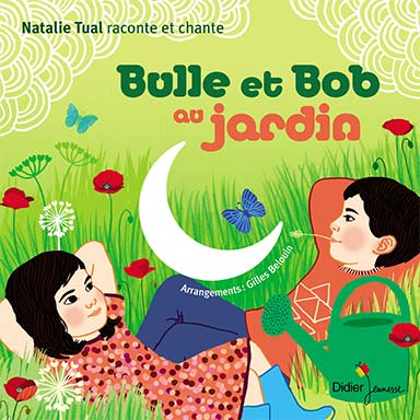 Natalie Tual - Bulle et Bob au jardin