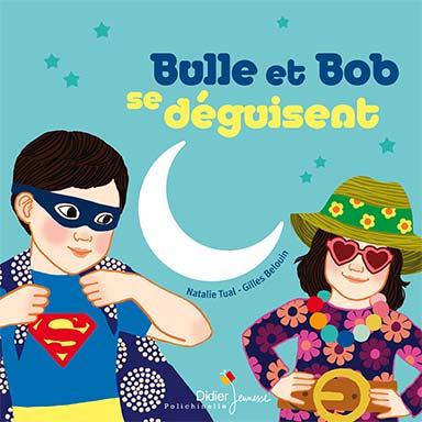 Natalie Tual - Bulle et Bob se déguisent