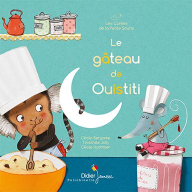 Cécile Bergame, Timothée Jolly, Cécile Hudrisier - Le gâteau de Ouistiti