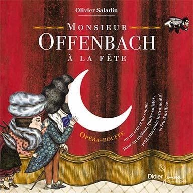 Olivier Saladin, Jacques Offenbach - Monsieur Offenbach à la fête
