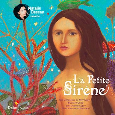 Natalie Dessay, Ensemble Agora - La petite sirène