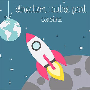 Caroline - Direction : autre part
