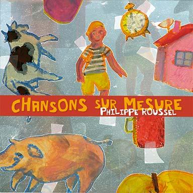 Philippe Roussel - Chansons sur mesure