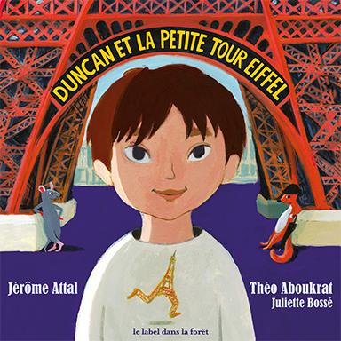 Jérôme Attal, Théo Aboukrat, Juliette Bossé - Duncan et la petite Tour Eiffel