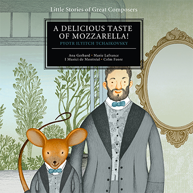 Colm Feore, I Musici de Montréal - A Delicious Taste of Mozzarella! (Piotr Ilitch Tchaïkovski)