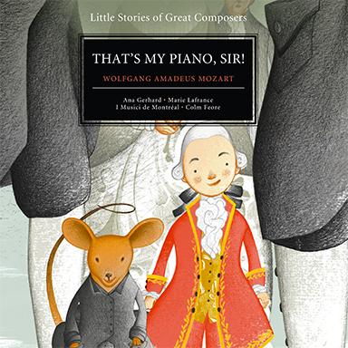 Colm Feore, I Musici de Montréal - That's My Piano, Sir! (Amadeus Wolfgang Mozart)