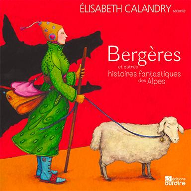 Elisabeth Calandry - Bergères et autres histoires fantastiques des Alpes