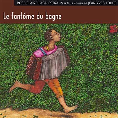 Rose-Claire Labalestra, Jean-Yves Loude - Le fantôme du bagne