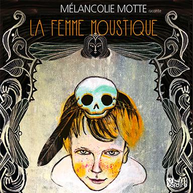 Mélancolie Motte - La femme moustique