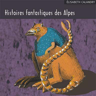 Elizabeth Calandry - Histoires fantastiques des Alpes