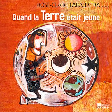 Rose-Claire Labalestra - Quand la terre était jeune