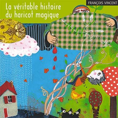 François Vincent - La véritable histoire du haricot magique