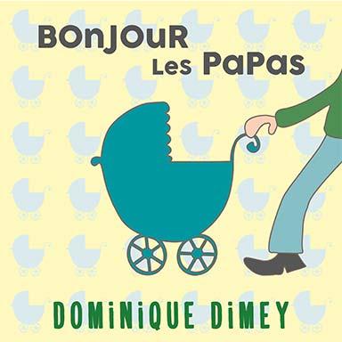 Dominique Dimey - Bonjour les papas