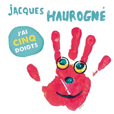 Jacques Haurogné - J'ai cinq doigts