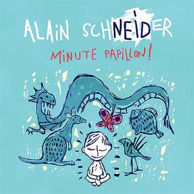 Alain Schneider - Minute papillon !