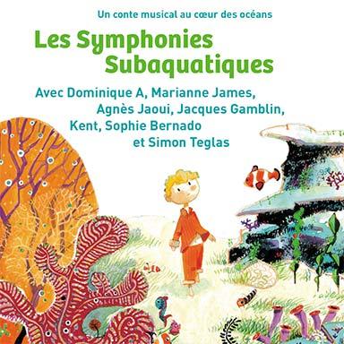 Dominique A, Sophie Bernado, Laure Calamy, Jacques Gamblin, Marianne James, Agnès Jaoui, Kent, Simon Teglas - Les Symphonies Subaquatiques