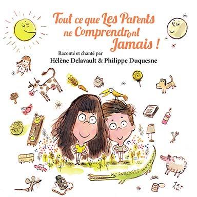 Hélène Delavault, Philippe Duquesne - Tout ce que les parents ne comprendront jamais